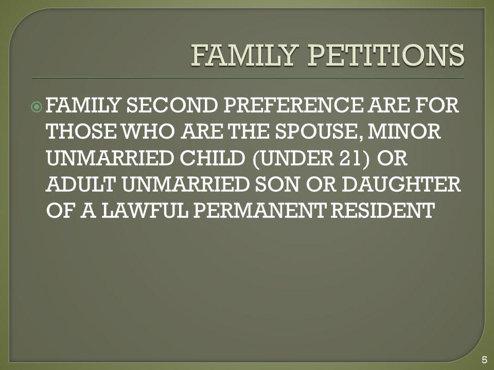  FAMILY SECOND PREFERENCE ARE FOR THOSE WHO ARE THE SPOUSE, MINOR UNMARRIED CHILD (UNDER 21) OR ADULT UNMARRIED SON OR DAUGHTER OF A LAWFUL PERMANENT RESIDENT 5