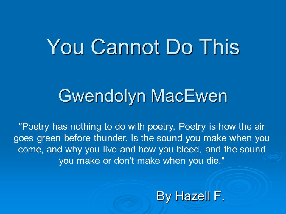 You Cannot Do This Gwendolyn MacEwen you cannot do this to them, these are my people; I am not speaking of poetry, I am not speaking of art.