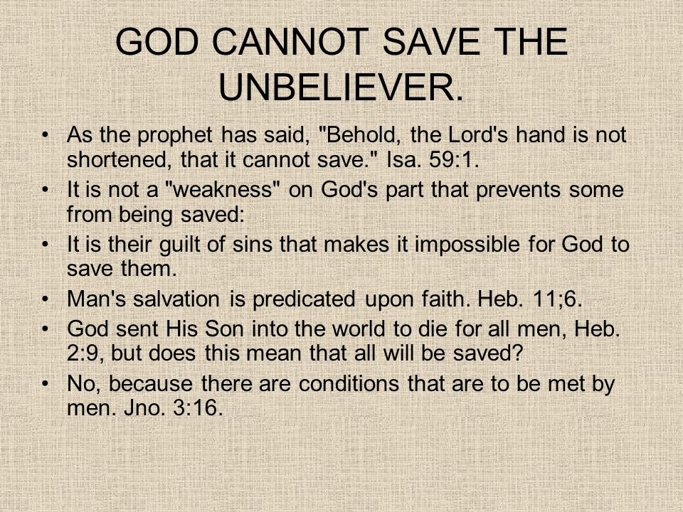 GOD CANNOT SAVE THE UNBELIEVER. As the prophet has said,