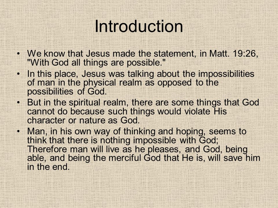 Introduction We know that Jesus made the statement, in Matt. 19:26,