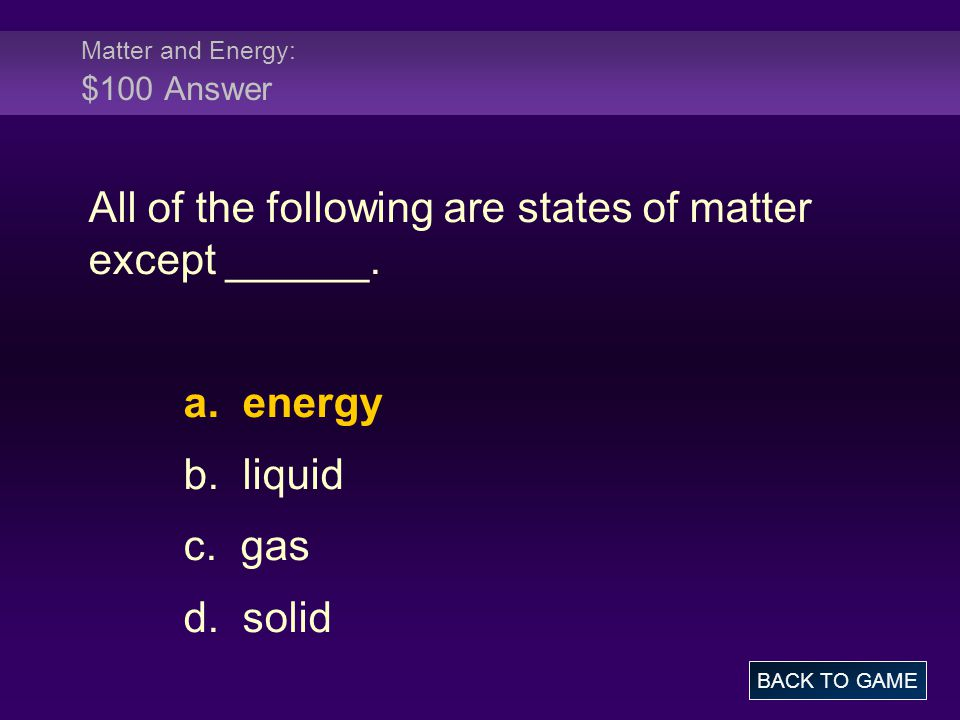 Matter and Energy: $200 Question Substances that cannot be broken down into simpler substances are defined as ________.