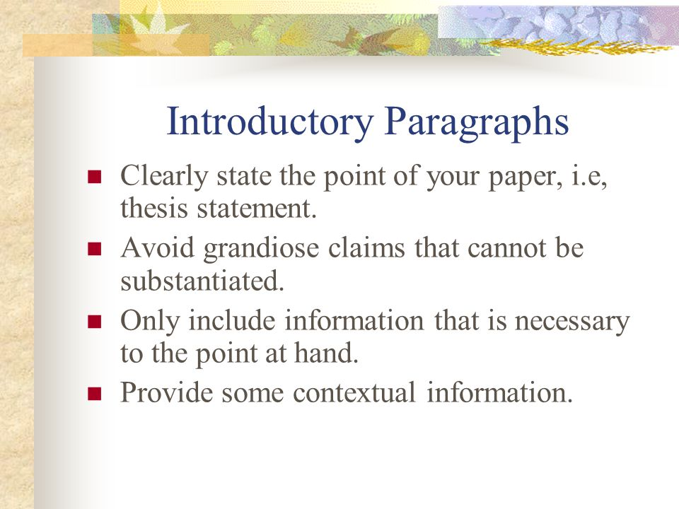 Introductory Paragraphs Clearly state the point of your paper, i.e, thesis statement.