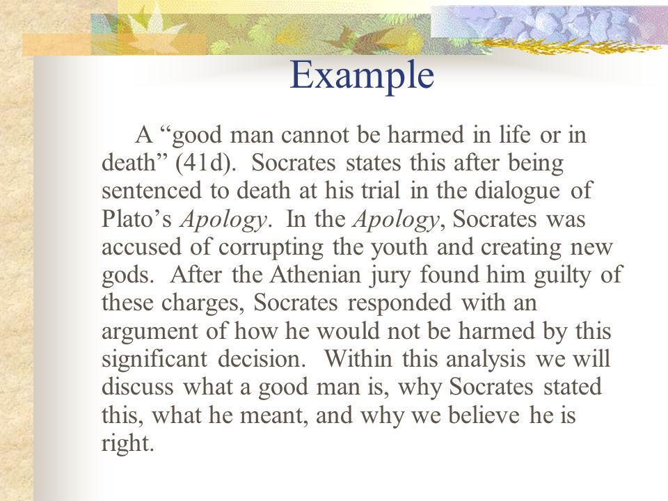 Example A good man cannot be harmed in life or in death (41d).