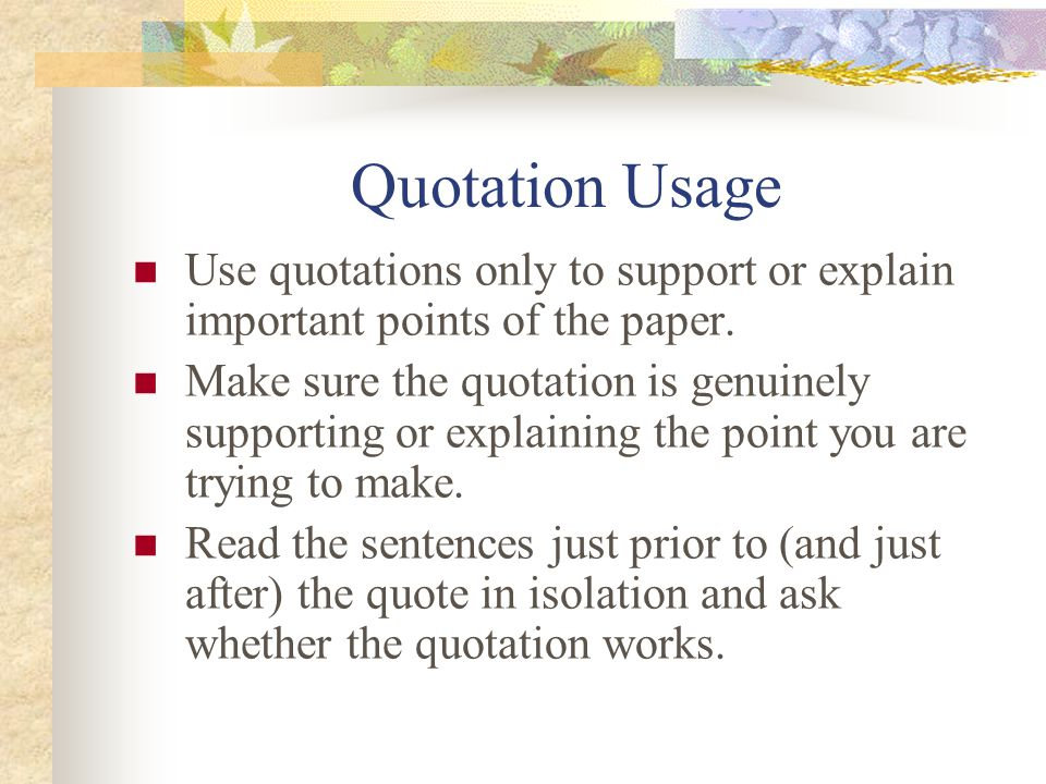 Quotation Usage Use quotations only to support or explain important points of the paper.