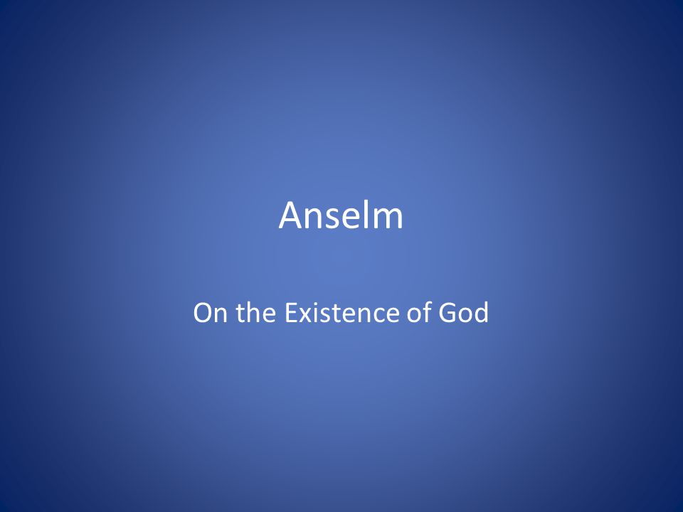 Anselm On the Existence of God