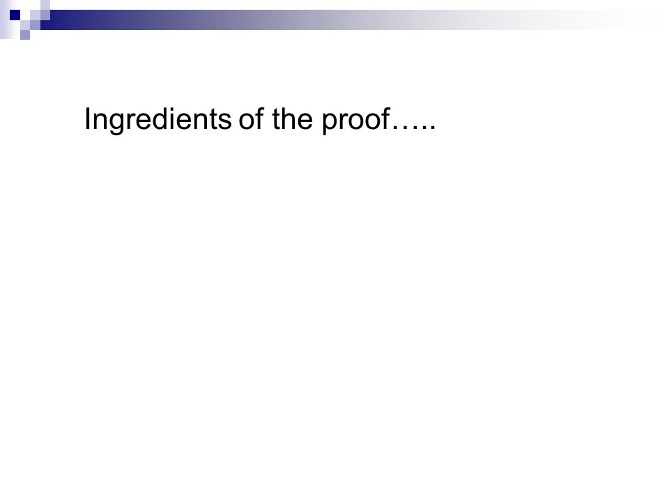 Ingredients of the proof…..