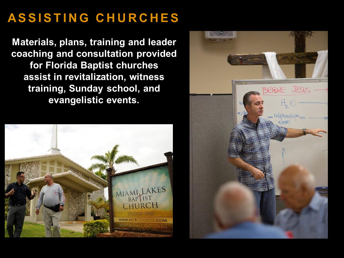 ASSISTING CHURCHES Materials, plans, training and leader coaching and consultation provided for Florida Baptist churches assist in revitalization, witness training, Sunday school, and evangelistic events.