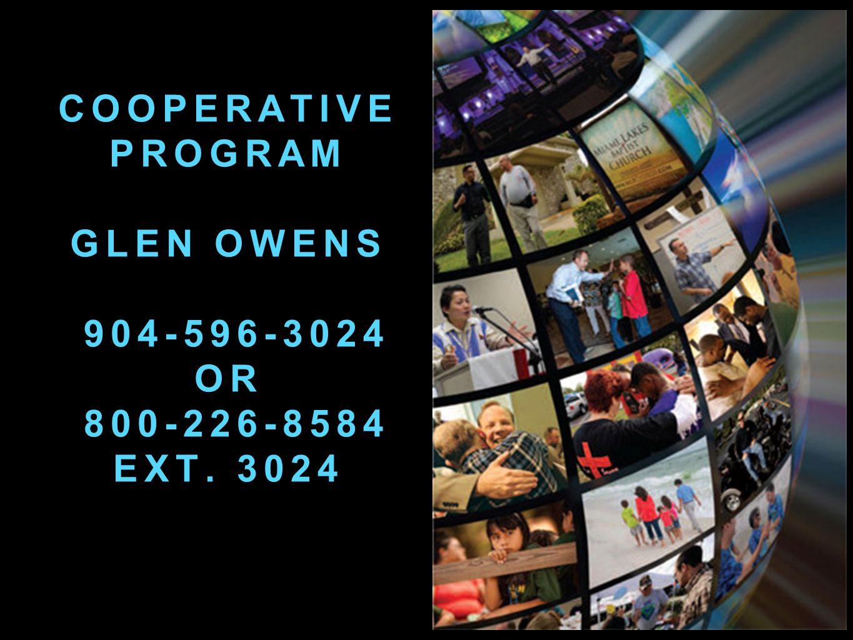 COOPERATIVE PROGRAM GLEN OWENS 904-596-3024 OR 800-226-8584 EXT. 3024 CP@FLBAPTIST.ORG