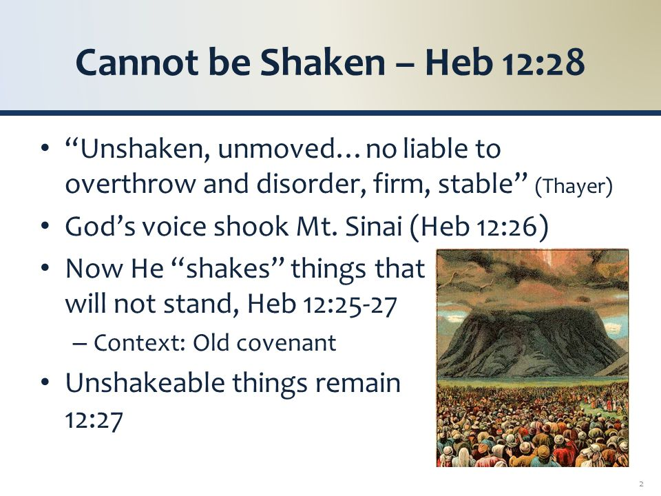 Things that Cannot be Shaken Remain (Heb 12:27-28) A Kingdom, 12:28, 22 – Mt.