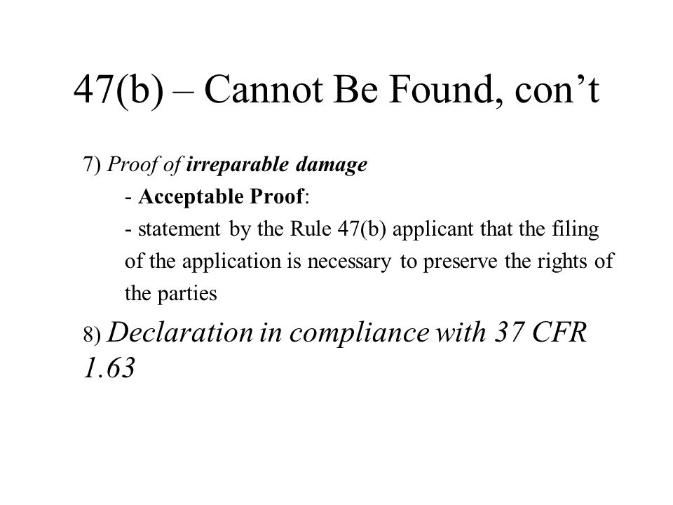 47(b) – Cannot Be Found, con't 7) Proof of irreparable damage - Acceptable Proof: - statement by the Rule 47(b) applicant that the filing of the appli