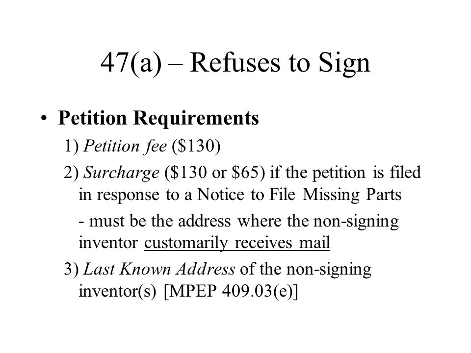 47(a) – Refuses to Sign Petition Requirements 1) Petition fee ($130) 2) Surcharge ($130 or $65) if the petition is filed in response to a Notice to Fi