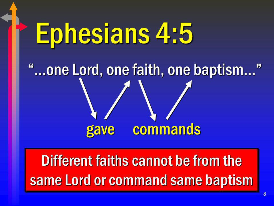 "6 Ephesians 4:5 ""…one Lord, one faith, one baptism…"" gavecommands Different faiths cannot be from the same Lord or command same baptism"