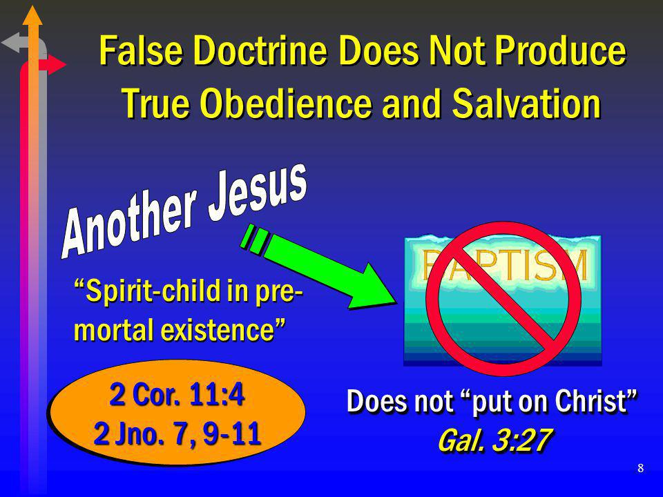 9 False Doctrine Does Not Produce True Obedience and Salvation Does not wash away sins Rom.