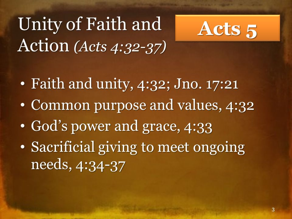 Unity of Faith and Action (Acts 4:32-37) Faith and unity, 4:32; Jno.