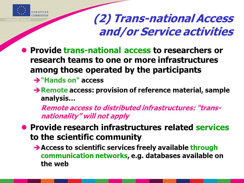 (2) Trans-national Access and/or Service activities lProvide trans-national access to researchers or research teams to one or more infrastructures amo
