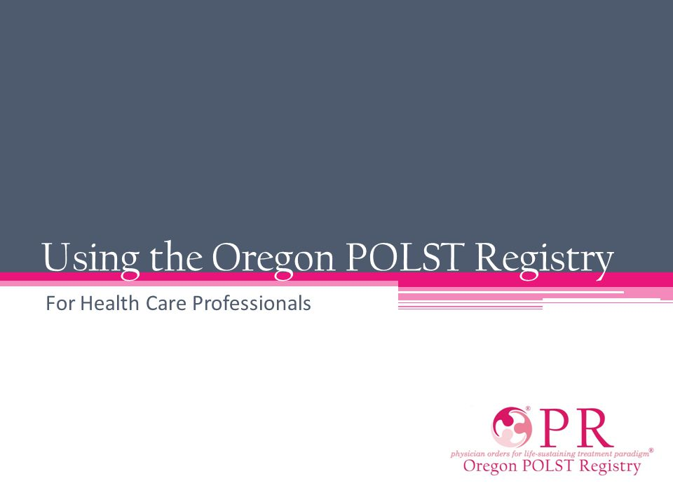What is the Oregon POLST Registry It is a secure electronic database of POLST orders The Registry allows emergency medical professionals treating a patient access to POLST orders if the original POLST form cannot be immediately located Non-urgent access is available for those involved in patient care
