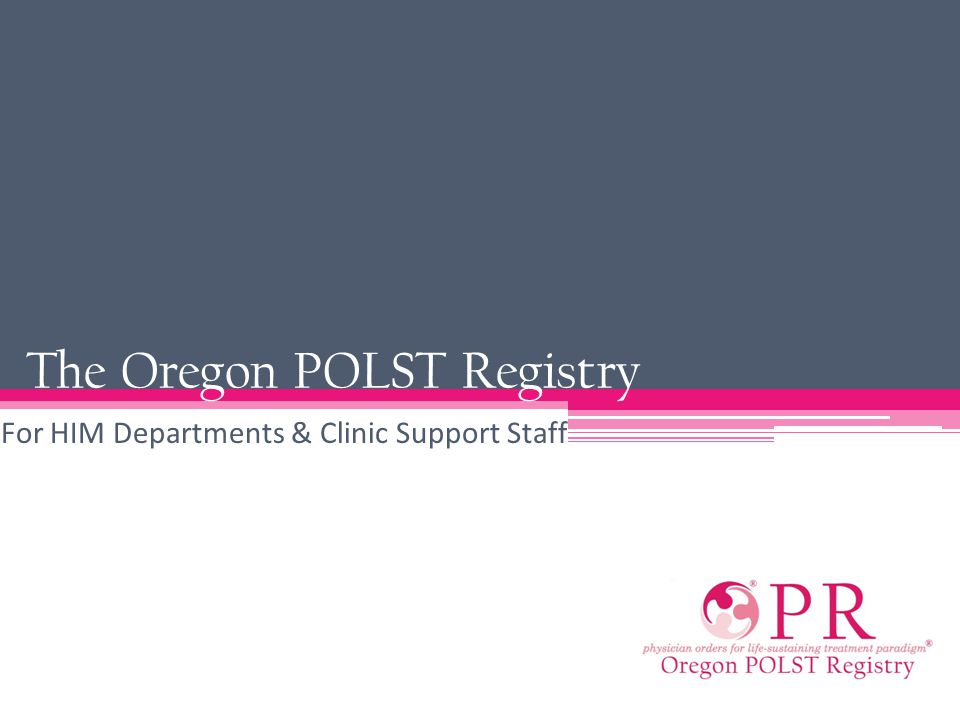 The Oregon POLST Registry For HIM Departments & Clinic Support Staff