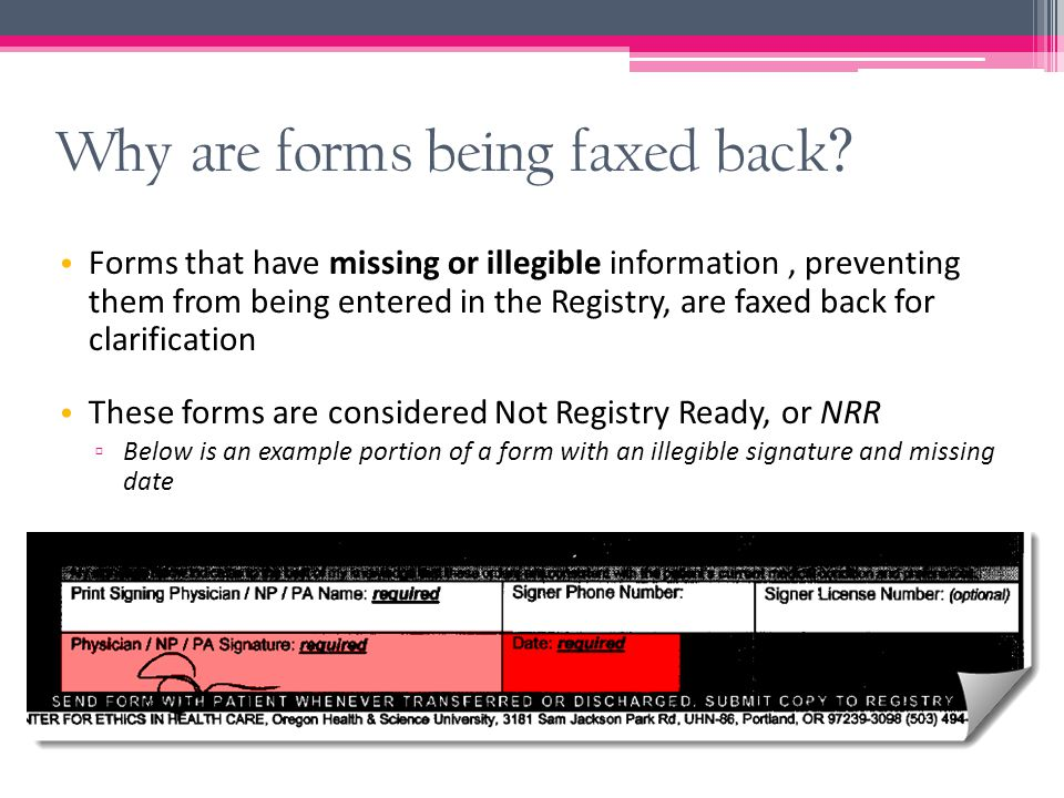 Why are forms being faxed back ? Forms that have missing or illegible information, preventing them from being entered in the Registry, are faxed back