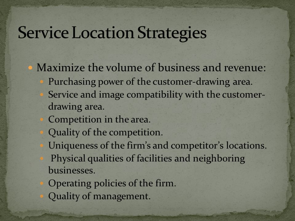 Maximize the volume of business and revenue: Purchasing power of the customer-drawing area. Service and image compatibility with the customer- drawing