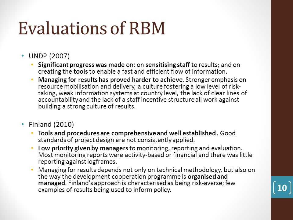 Evaluations of RBM UNDP (2007) Significant progress was made on: on sensitising staff to results; and on creating the tools to enable a fast and effic