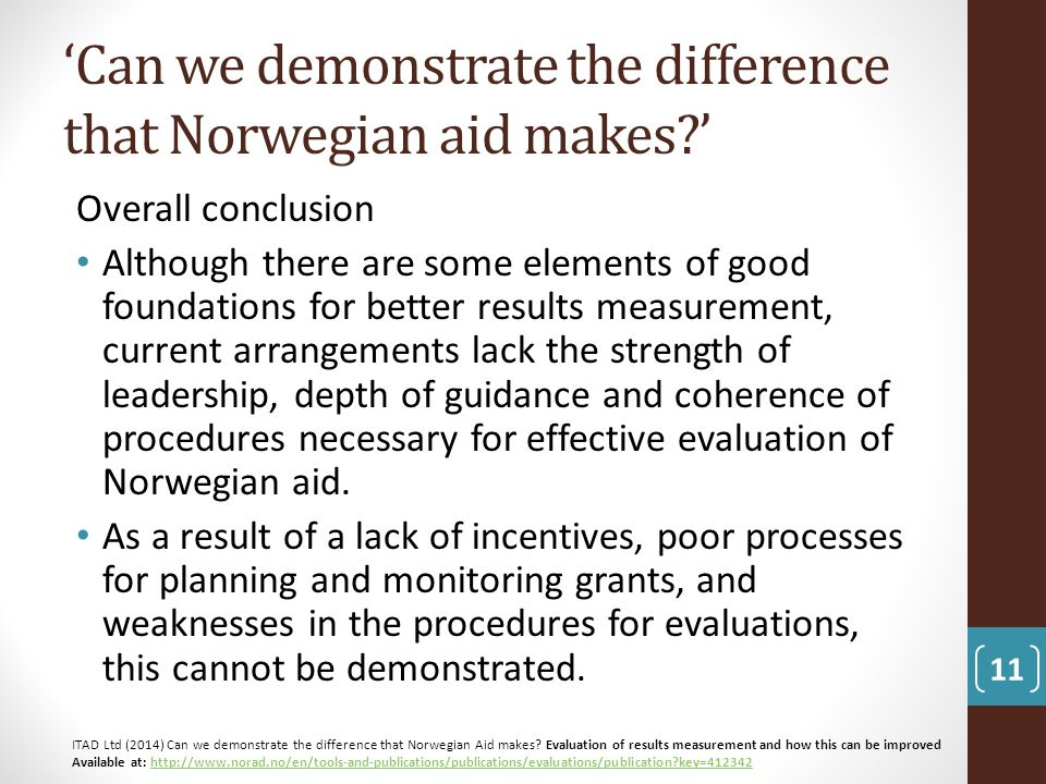 'Can we demonstrate the difference that Norwegian aid makes?' Overall conclusion Although there are some elements of good foundations for better resul