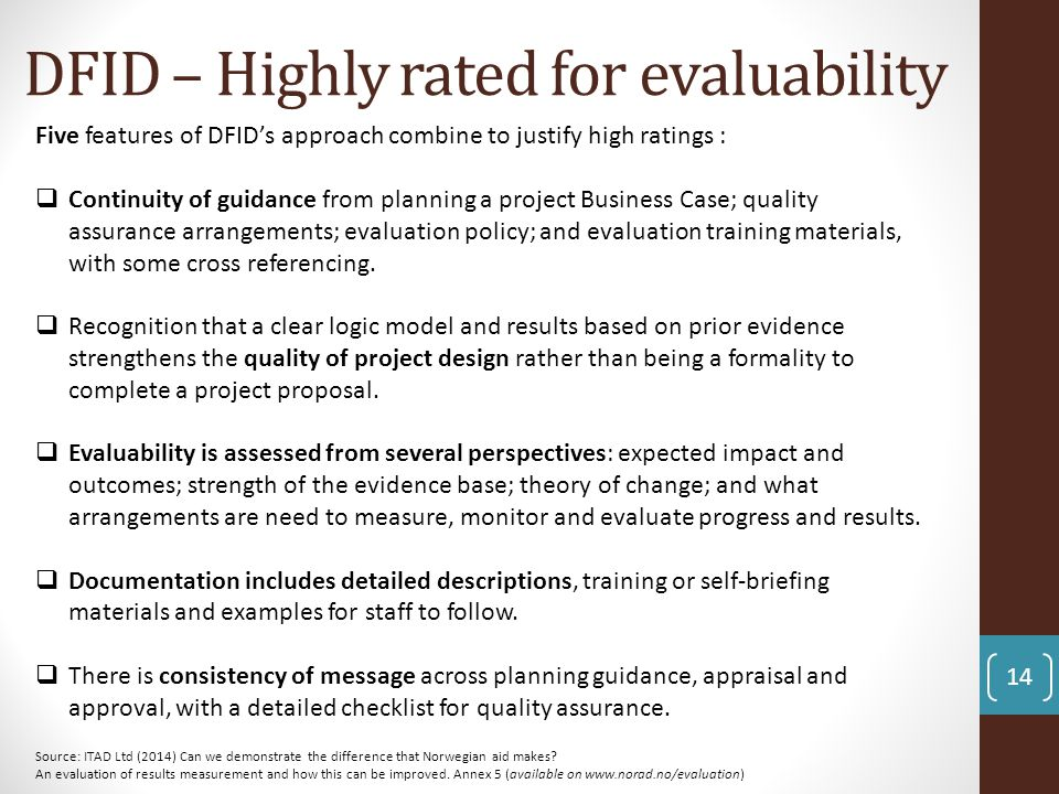 14 Five features of DFID's approach combine to justify high ratings :  Continuity of guidance from planning a project Business Case; quality assuranc