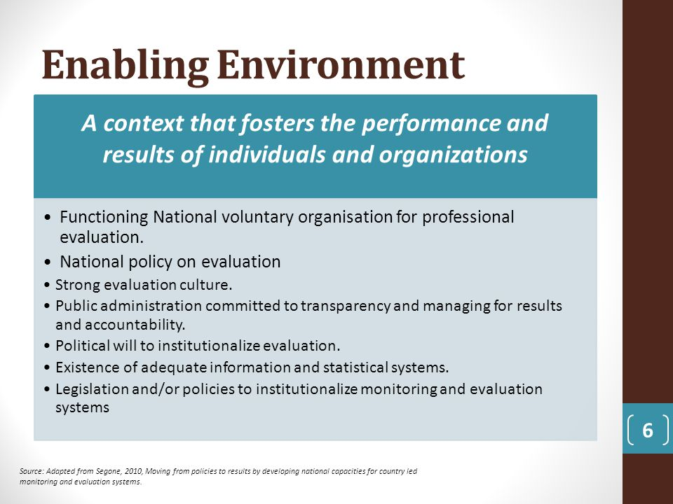 Enabling Environment 6 Source: Adapted from Segone, 2010, Moving from policies to results by developing national capacities for country led monitoring