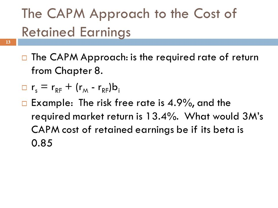 Cost of Retained Earnings, r s 12  3 different approaches can be used to estimate the cost of retained earnings, but I hate the Bond Yield Plus Risk Premium Approach.