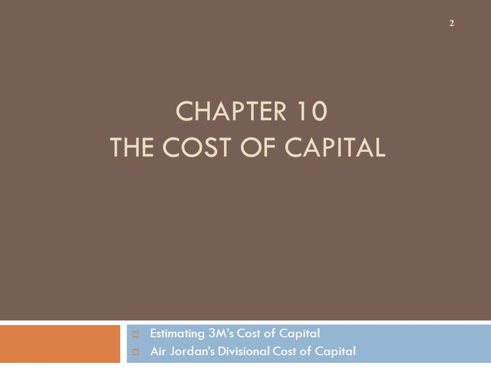 CHAPTER 10 THE COST OF CAPITAL  Estimating 3M's Cost of Capital  Air Jordan's Divisional Cost of Capital 2
