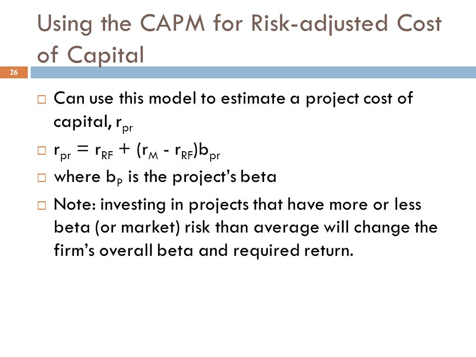 Adjusting for project risk 25  The WACC is for average risk projects.  A company should adjust their WACC upward for more risky projects and downwar