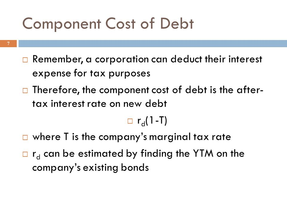 More Cost of Capital Terms 6  r e = component stock of external equity raised through selling new common stock  WACC = w d r d (1-T) + w p r p + w c