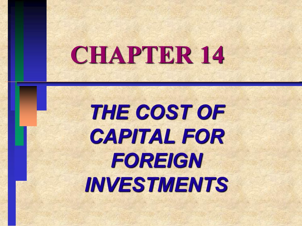 CHAPTER OVERVIEW: I.THE COST OF EQUITY CAPITAL II.THE WEIGHTED AVERAGE COST OF CAPITAL FOR FOREIGN PROJECTS III.THE ALL-EQUITY COST OF CAPITAL FOR FOREIGN PROJECTS IV.DISCOUNT RATES V.ESTABLISHING A WORLDWIDE CAPITAL STRUCTURE