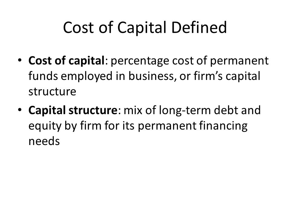 Cost of Capital Defined Sample Restructured Balance Sheet ( mix of company's permanent financing) Firm only has two categories of assets: net working capital and fixed assets Net working capital is current assets minus current liabilities.