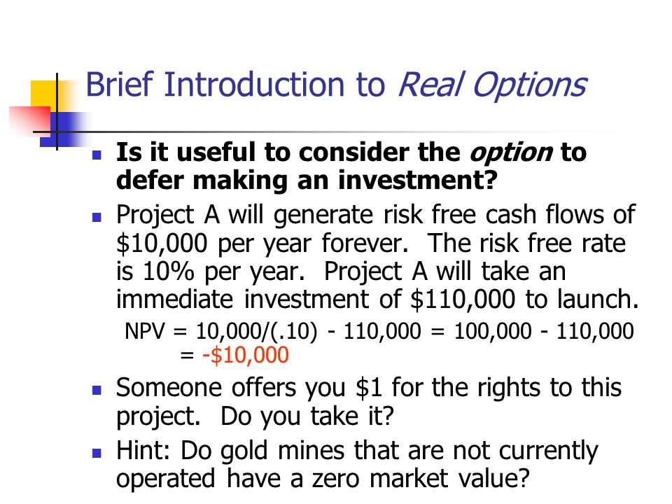 Brief Introduction to Real Options Is it useful to consider the option to defer making an investment.