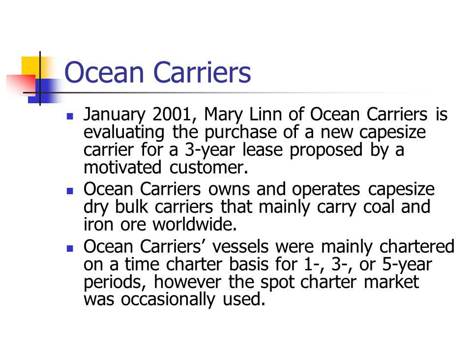 Ocean Carriers January 2001, Mary Linn of Ocean Carriers is evaluating the purchase of a new capesize carrier for a 3-year lease proposed by a motivated customer.
