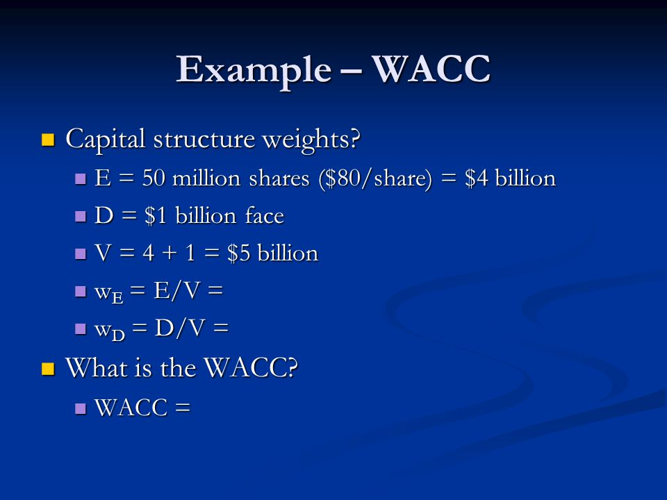 Example – WACC Capital structure weights. Capital structure weights.