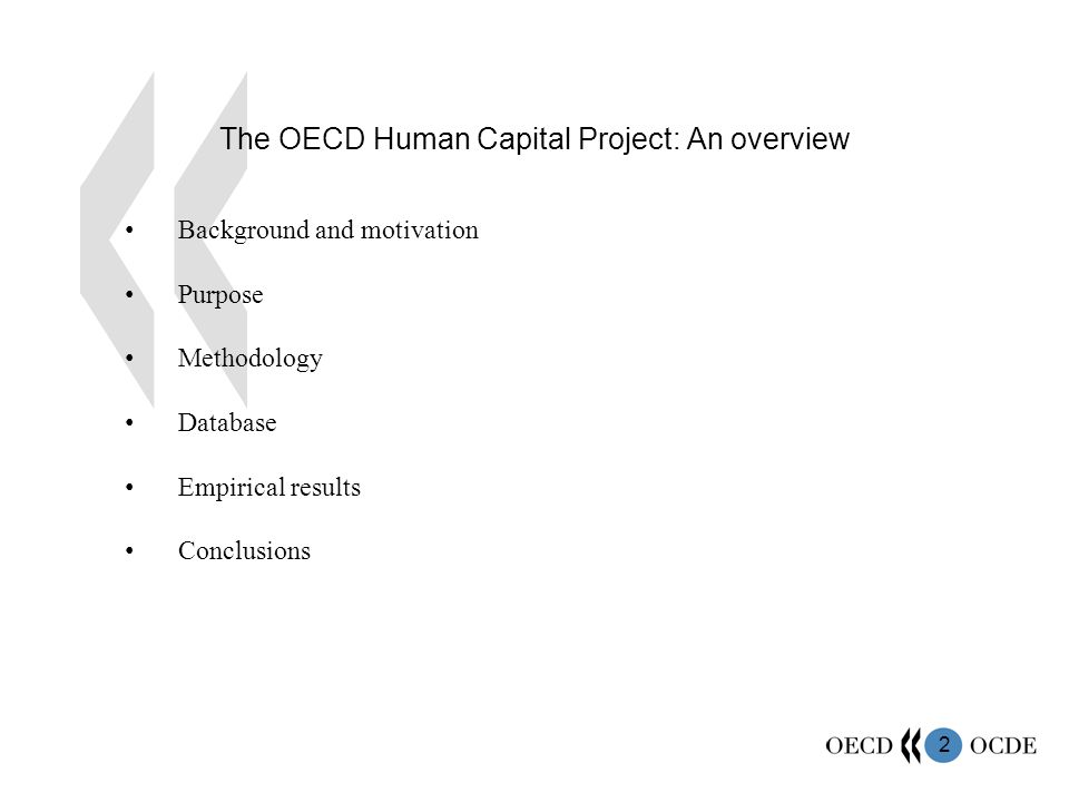 2 The OECD Human Capital Project: An overview Background and motivation Purpose Methodology Database Empirical results Conclusions