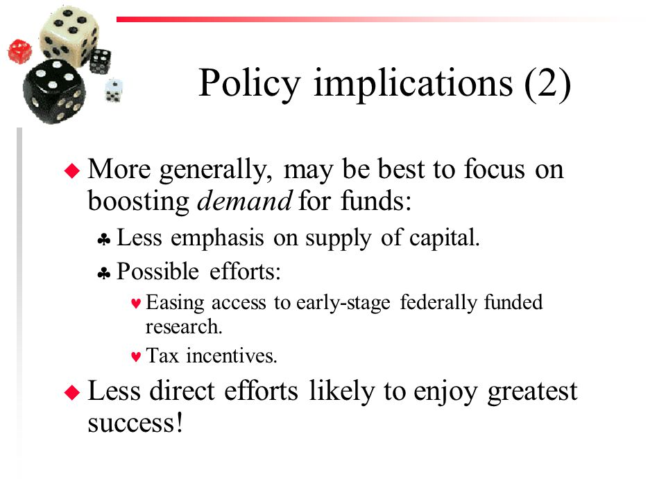 Policy implications (2) u More generally, may be best to focus on boosting demand for funds:  Less emphasis on supply of capital.