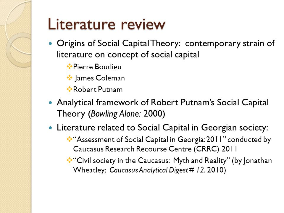 Literature review Origins of Social Capital Theory: contemporary strain of literature on concept of social capital  Pierre Boudieu  James Coleman 