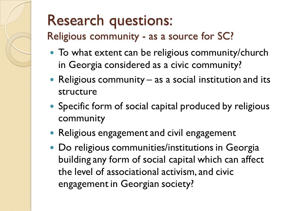 Methodology Case study research Target group: Two religious communities in Georgia (Tbilisi) Target group selecting criteria: High level of religious engagement of religious community High level of civic engagement of religious community 1 Stage: Desk research (document examination and literature review of scientific articles, articles from religious newspapers and magazines, etc.