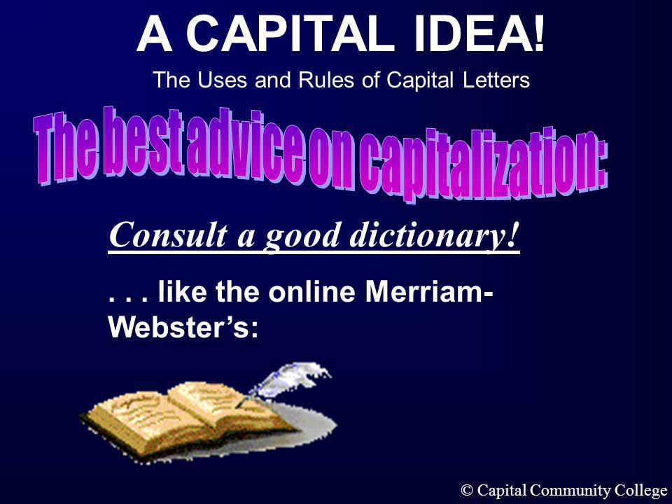 A CAPITAL IDEA! The Uses and Rules of Capital Letters © Capital Community College You can capitalize the names of political entities in in-house publi