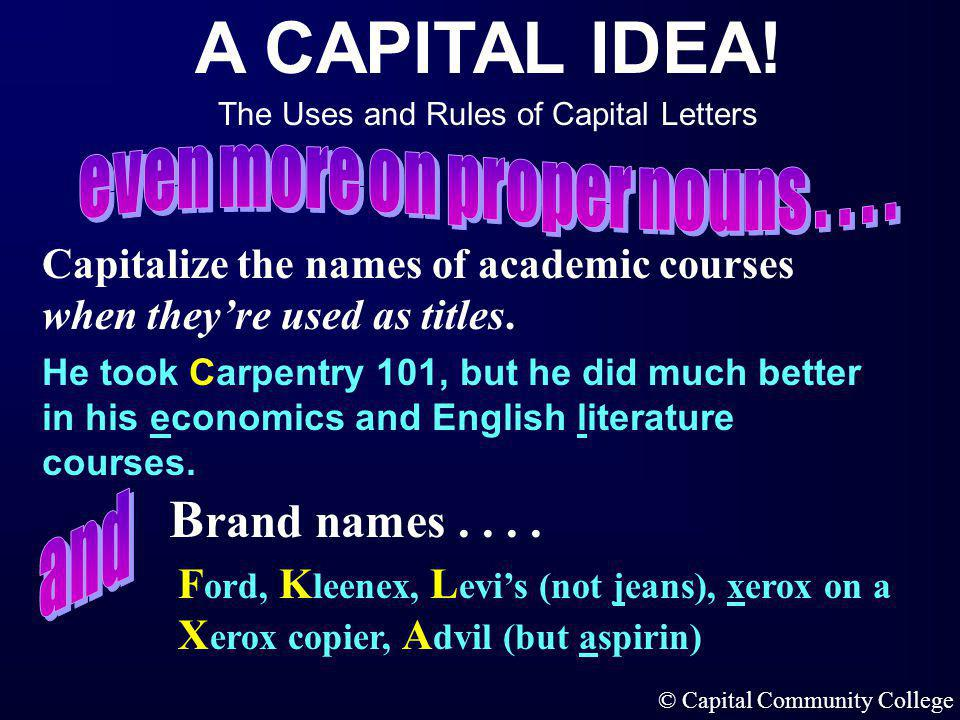 A CAPITAL IDEA! The Uses and Rules of Capital Letters © Capital Community College Capitalize the names of nations, nationalities, languages, and words