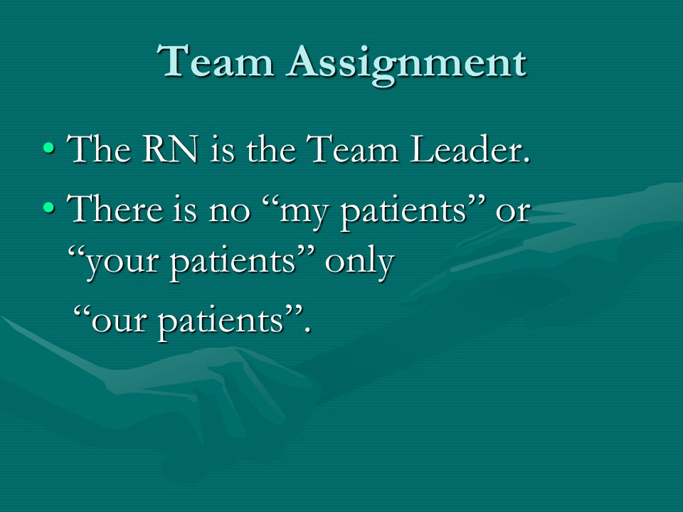 Team Assignment The RN is the Team Leader.The RN is the Team Leader.