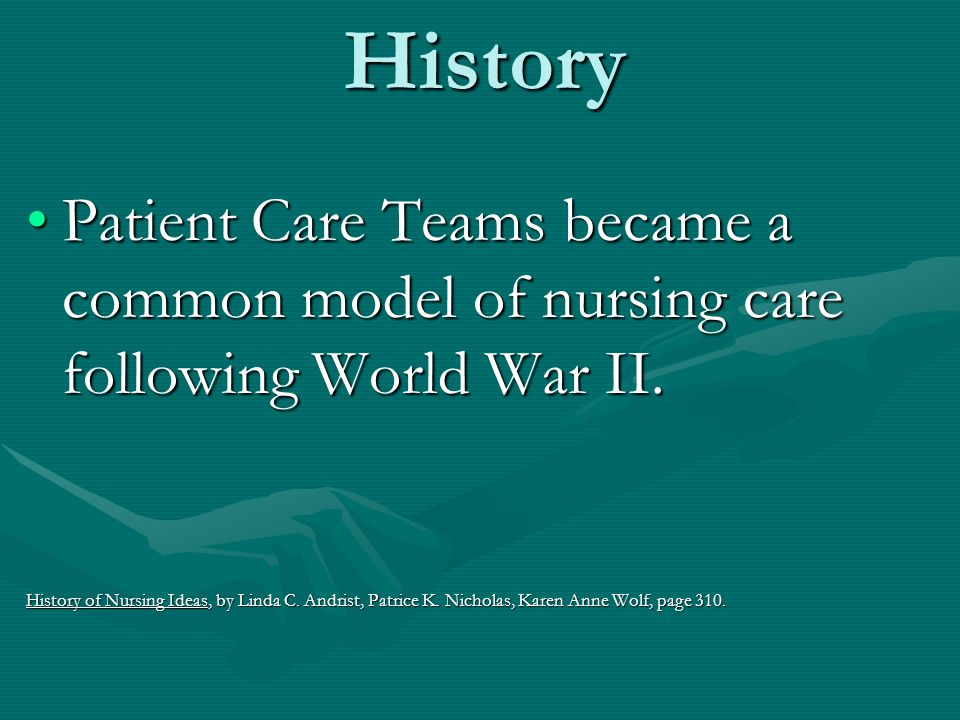 History Patient Care Teams became a common model of nursing care following World War II.Patient Care Teams became a common model of nursing care follo