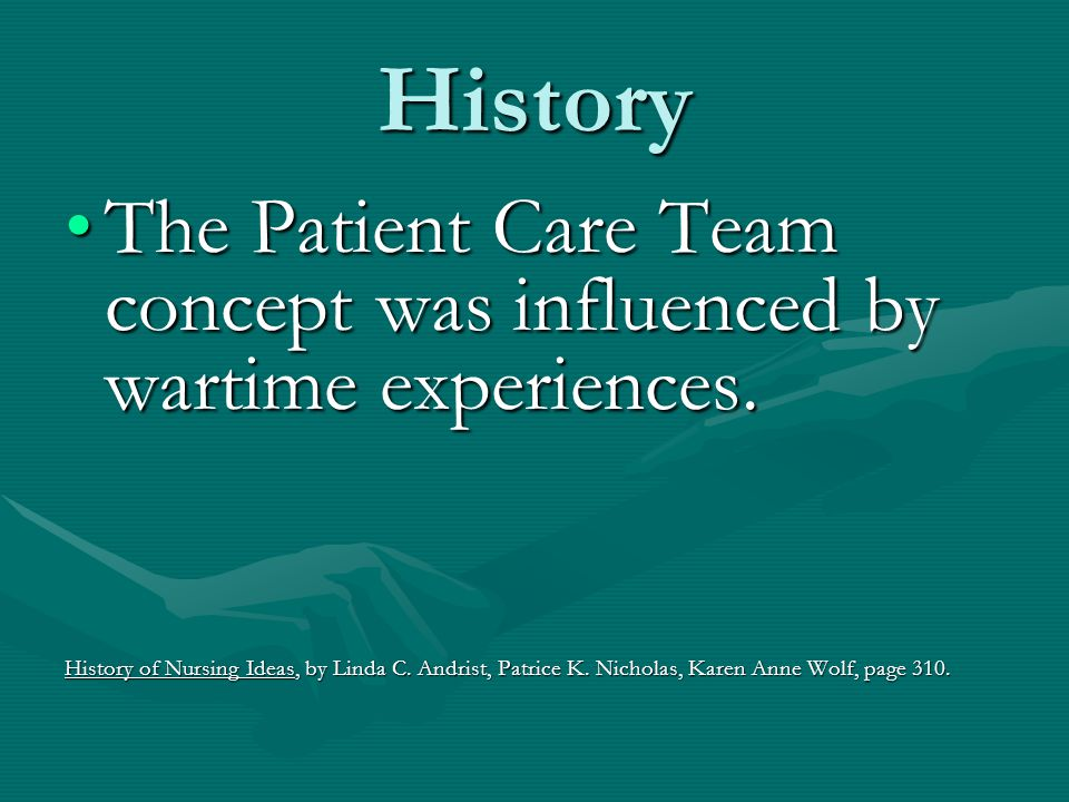 History The Patient Care Team concept was influenced by wartime experiences.The Patient Care Team concept was influenced by wartime experiences.