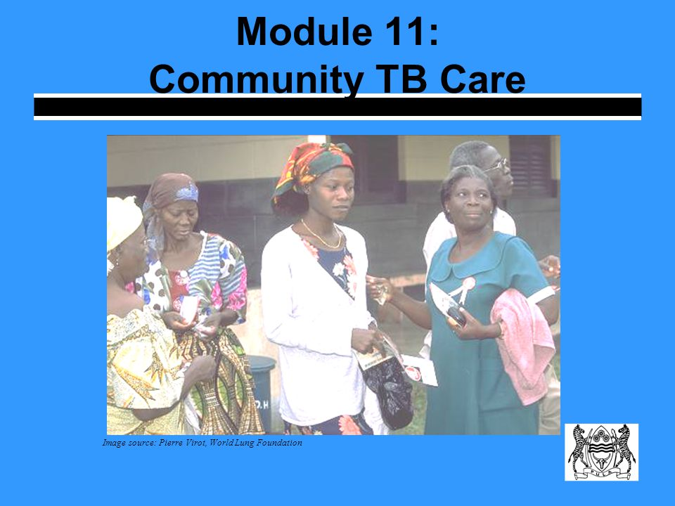 Module 11: Community TB Care Image source: Pierre Virot, World Lung Foundation