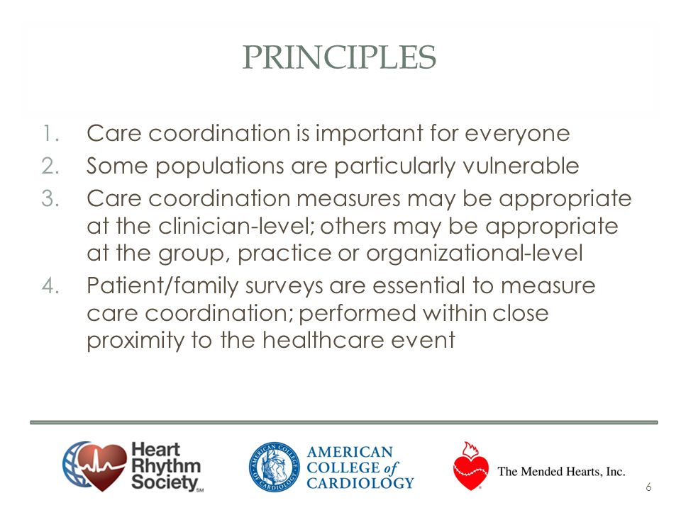 PRINCIPLES 1.Care coordination is important for everyone 2.Some populations are particularly vulnerable 3.Care coordination measures may be appropriat