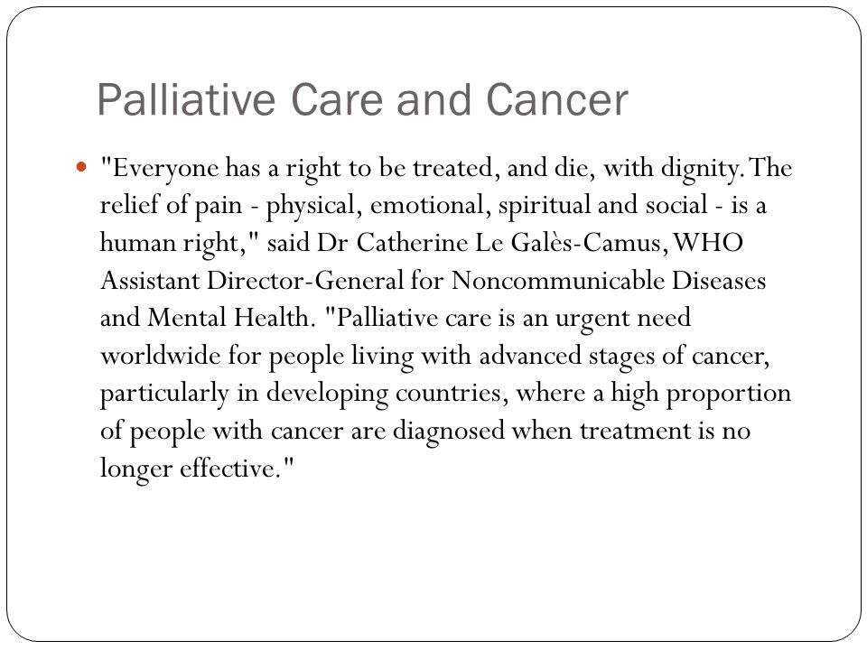 Palliative Care and Cancer Everyone has a right to be treated, and die, with dignity.