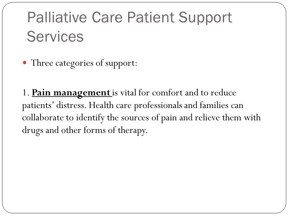 Palliative Care Patient Support Services Three categories of support: 1.