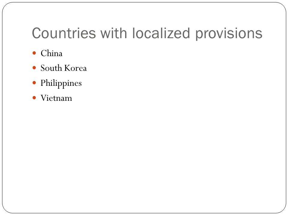 Countries with localized provisions China South Korea Philippines Vietnam